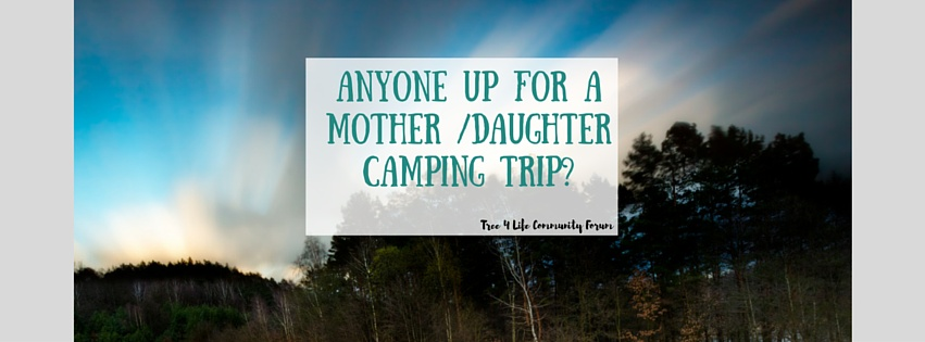 tree-4-life-online-community-forum-mother-daughter-camping-trip